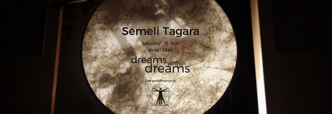 Semeli Tagara: Dreams Within Dreams. 12 November 2016 at Vitruvian Thing.